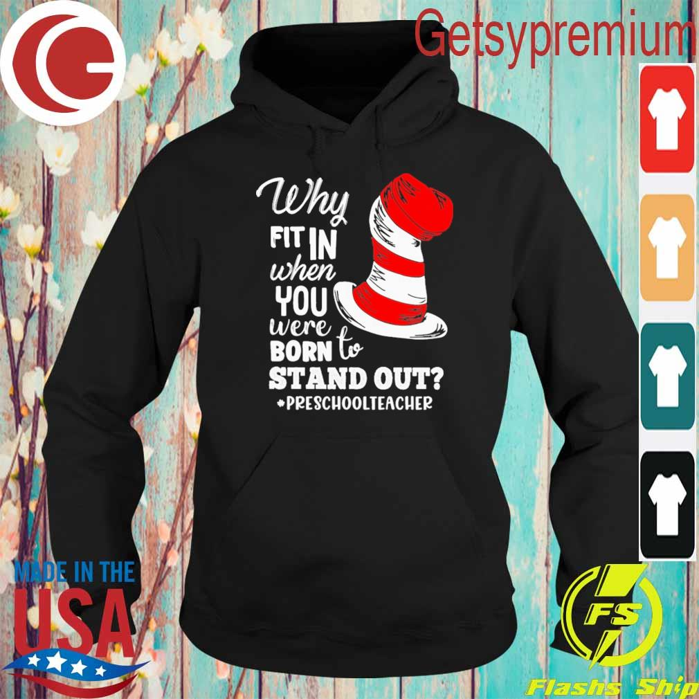 Dr. Seuss Why fit in when You were Born to stand out #Preshool Teacher s Hoodie