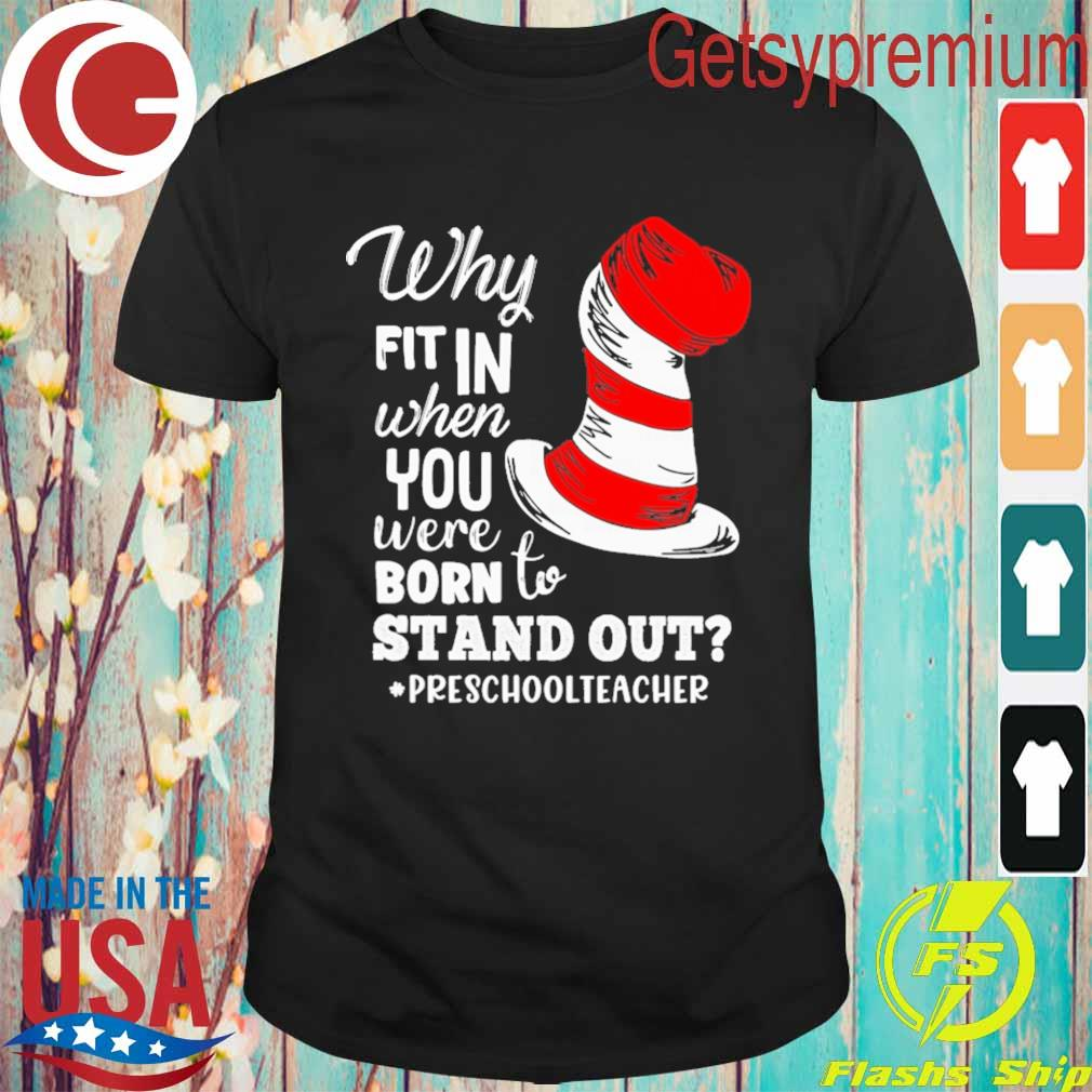 Dr. Seuss Why fit in when You were Born to stand out #Preshool Teacher shirt