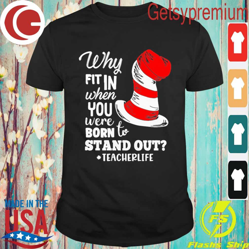 Dr. Seuss Why fit in when You were Born to stand out #Teacher Life shirt