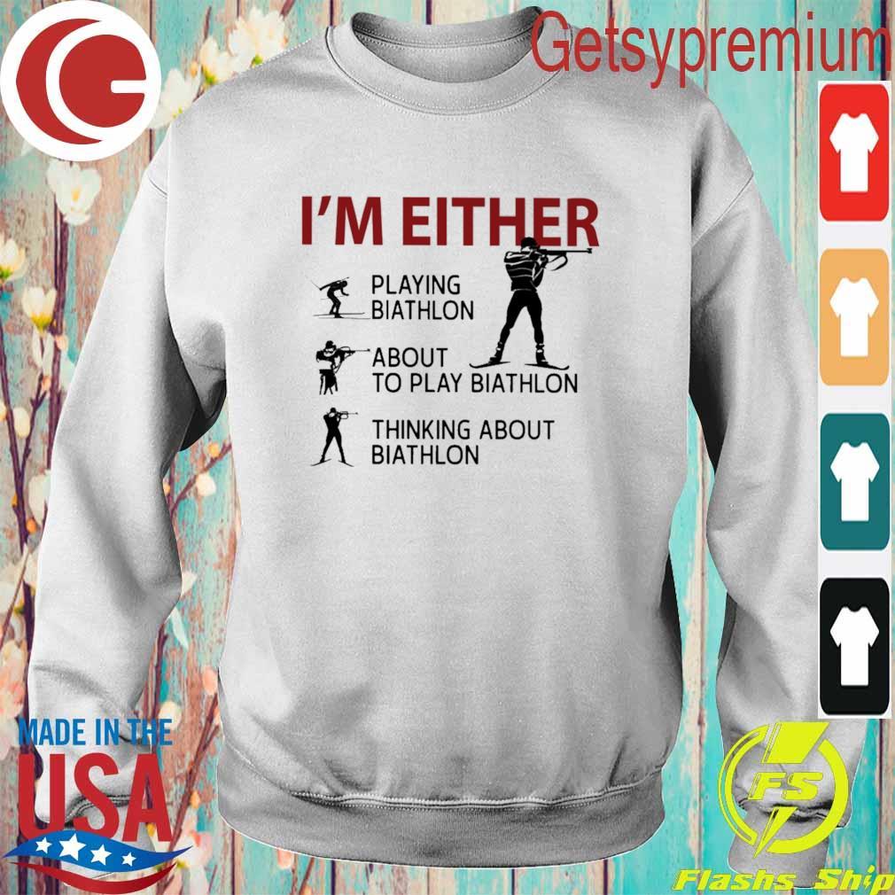 I'm Either Playing Biathlon about to play Biathlon thinking about biathlon s Sweatshirt