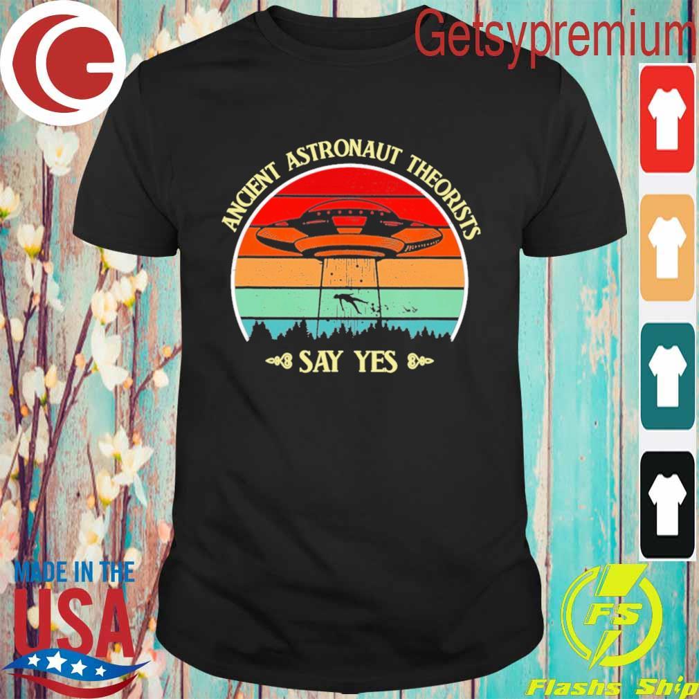 Ancient Astronaut Theorists Say Yes Ufo vintage retro shirt