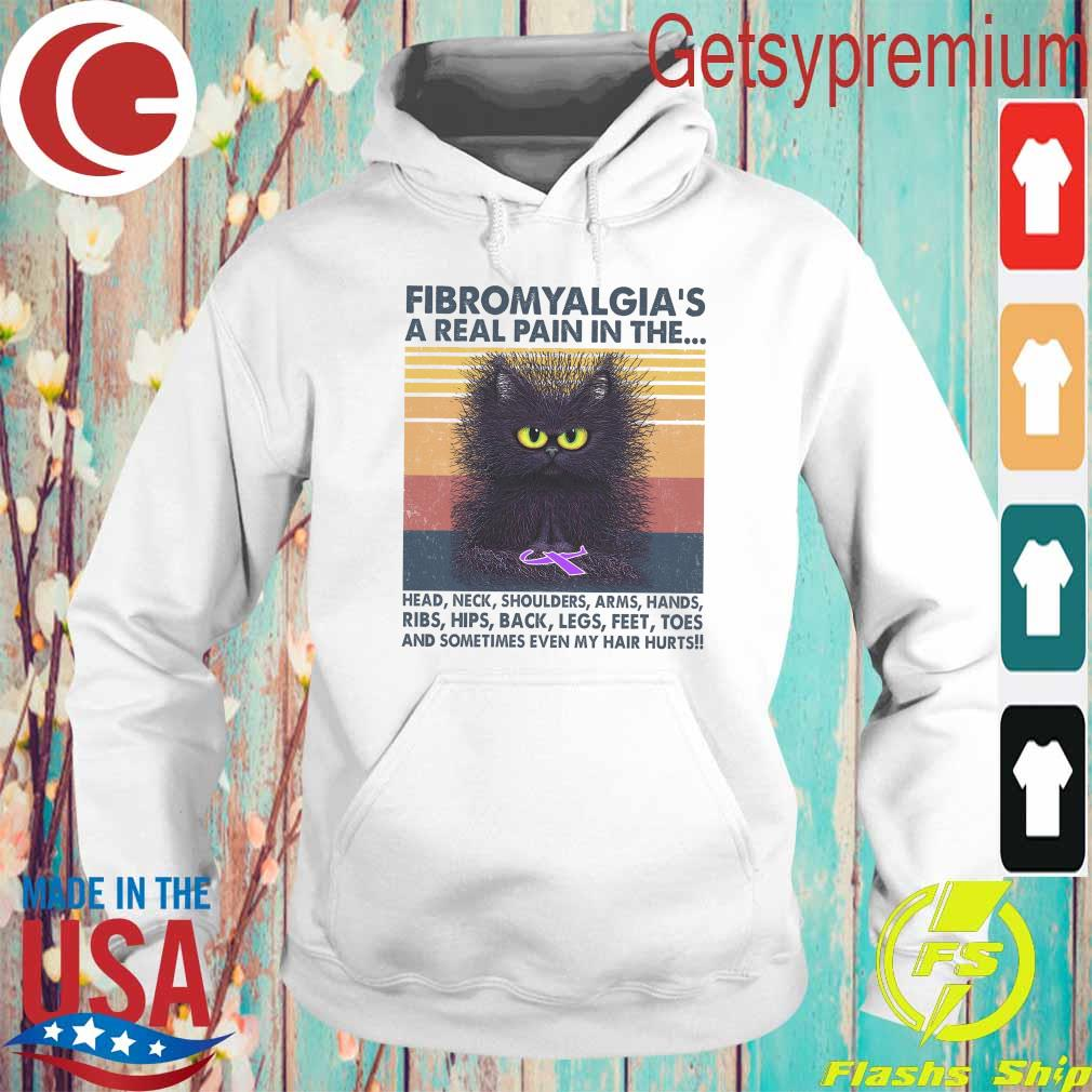 Fibromyalgia's A Real Pain In The Head Neck Shoulders Arms Hands Ribs Hips Back Legs Feet Toes And Sometimes Even My Hair Hurts Cat Vintage Shirt Hoodie