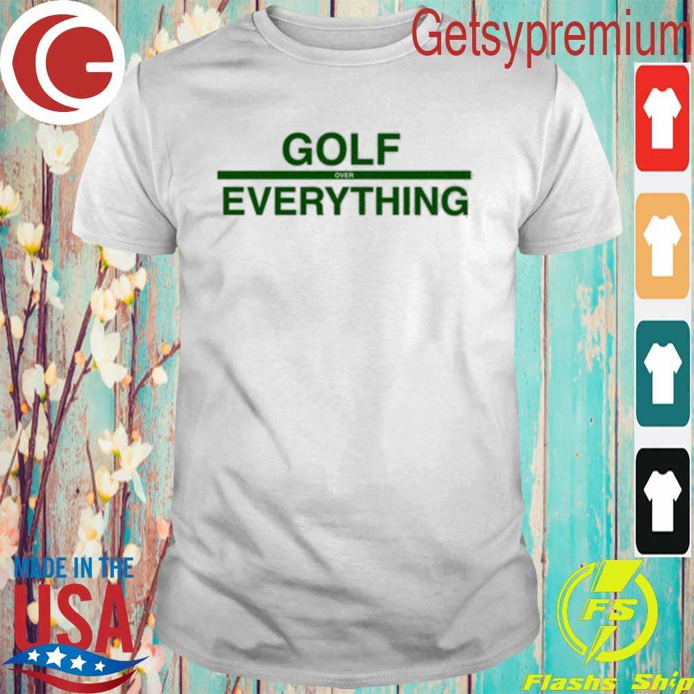 Golf Over Everything Shirt