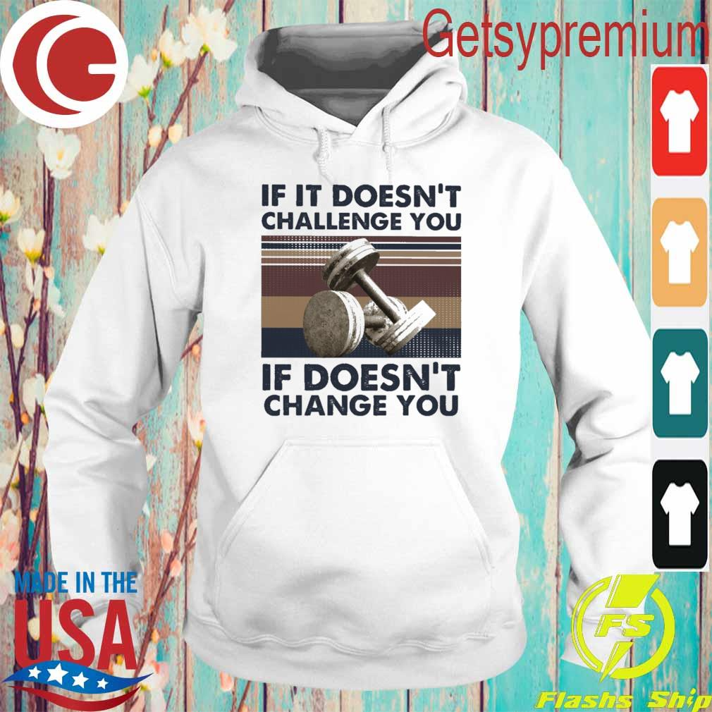If It Doesn't Challenge You If Doesn't change You vintage s Hoodie