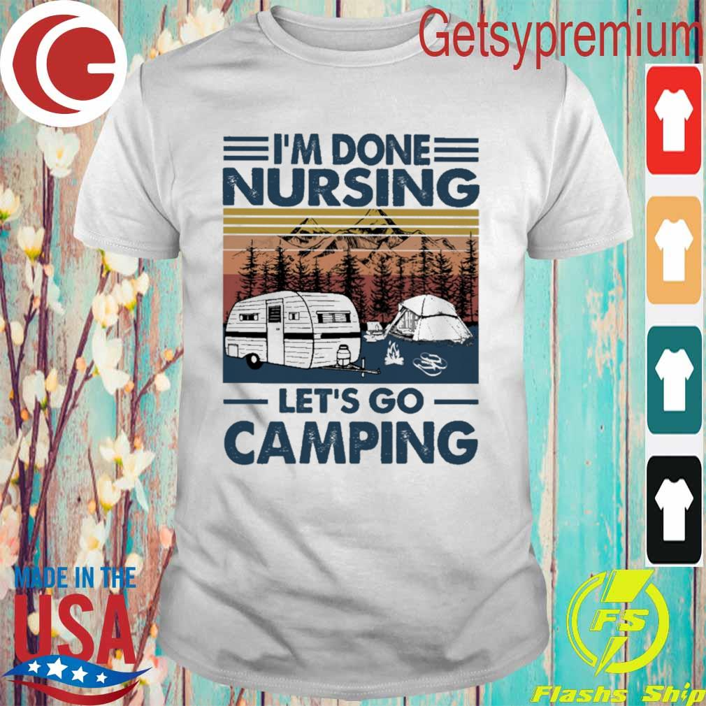 Official I'm done Nursing let's go Camping vintage shirt