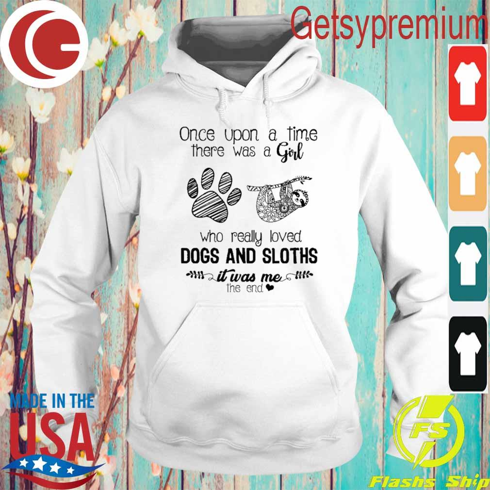 Official Once upon a time there was a Girl who really loved Dogs and Sloths it was me the end s Hoodie