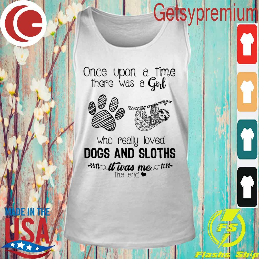 Official Once upon a time there was a Girl who really loved Dogs and Sloths it was me the end s Tank Top