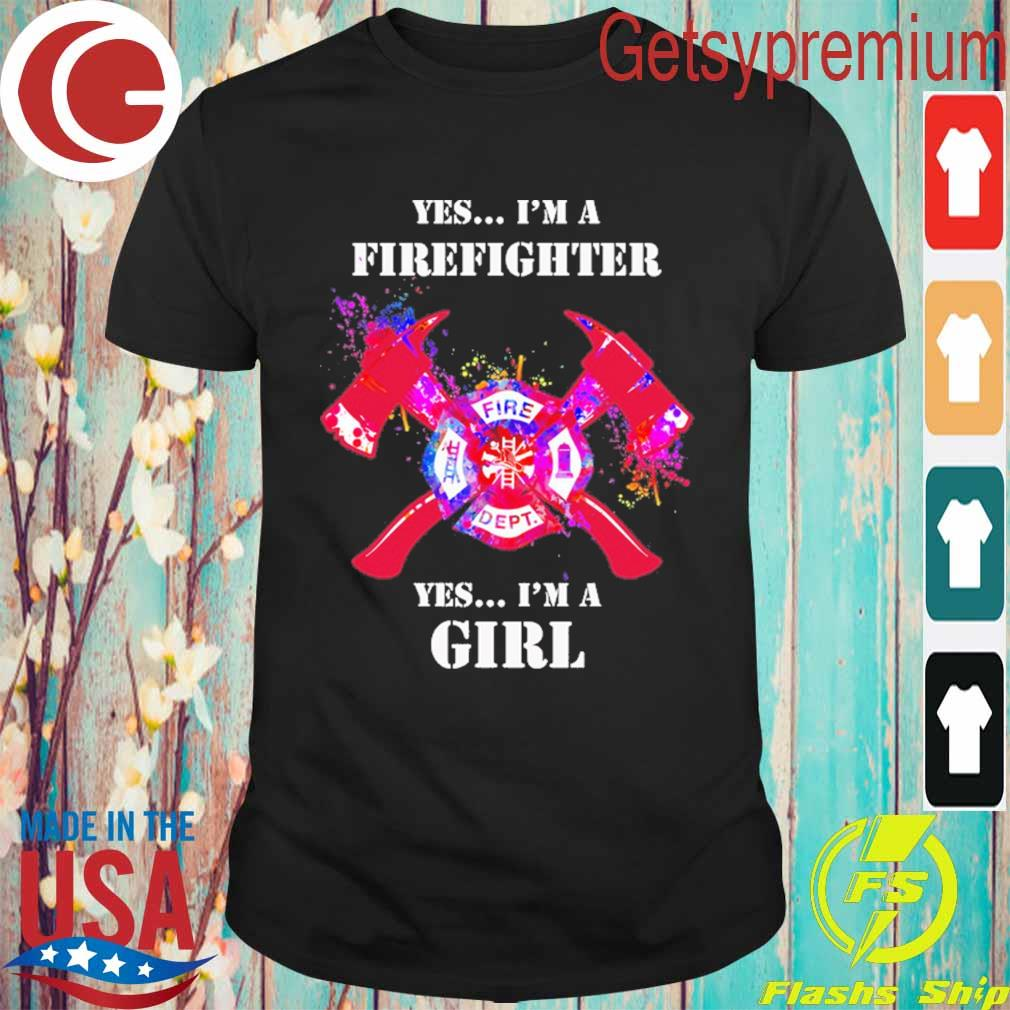 Yes I'm a Firefighter Fire Dept Yes I'm a Girl colorful shirt