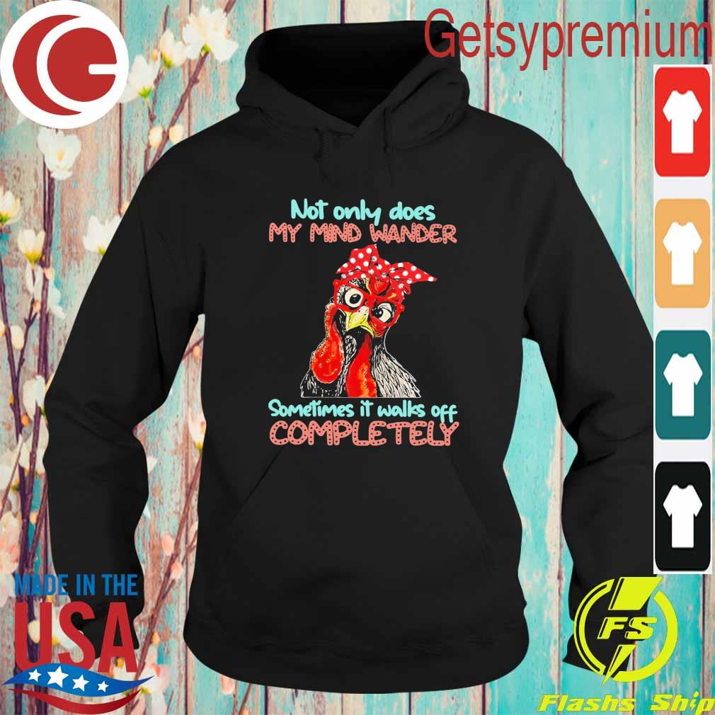 Official Chicken Not only does My mind wander sometimes it walks off Completely s Hoodie