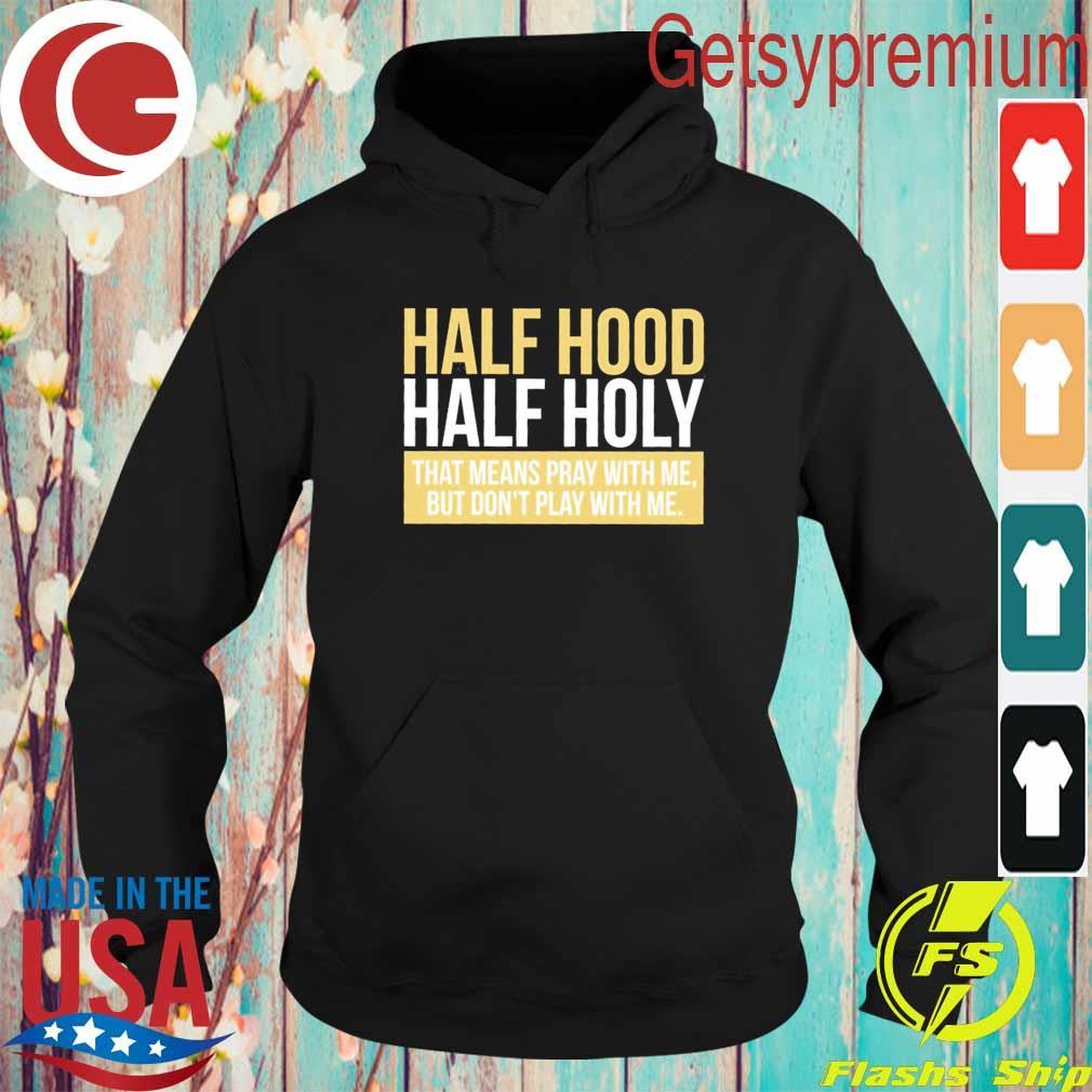 Official Half Hood Half Holy s Hoodie