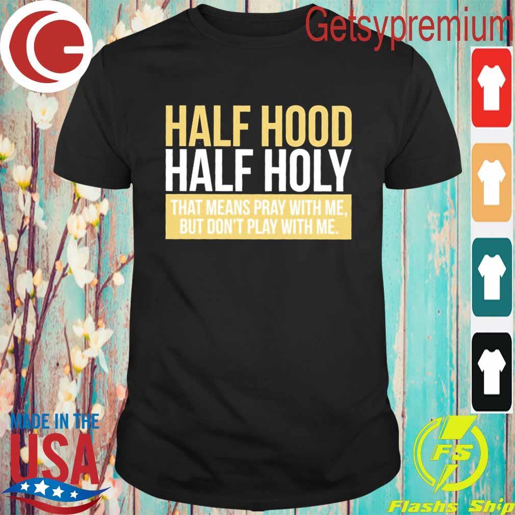 Official Half Hood Half Holy shirt