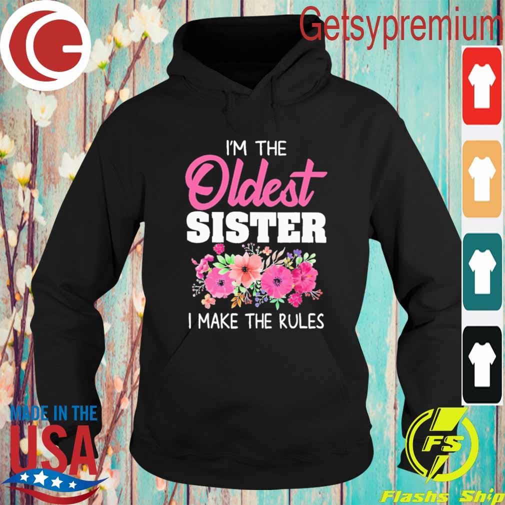 Official I'm the Oldest Sister I make the Rules floral s Hoodie