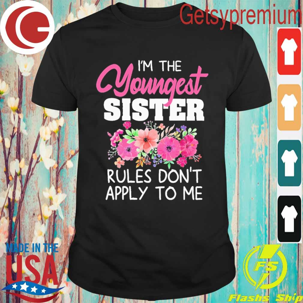 Official I'm the youngest Sister Rules don't apply to Me Floral shirt