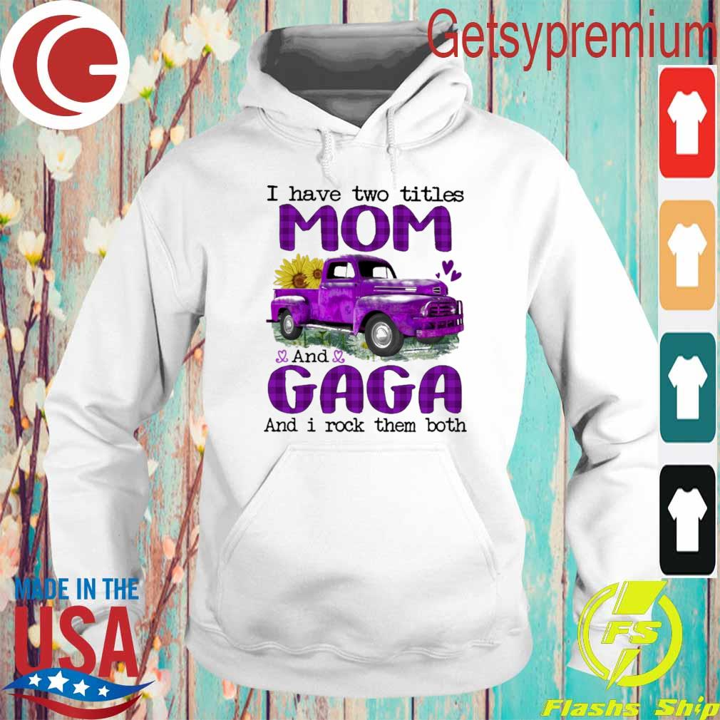 Truck Purple I have two titles Mom and Gaga and I rock them both s Hoodie
