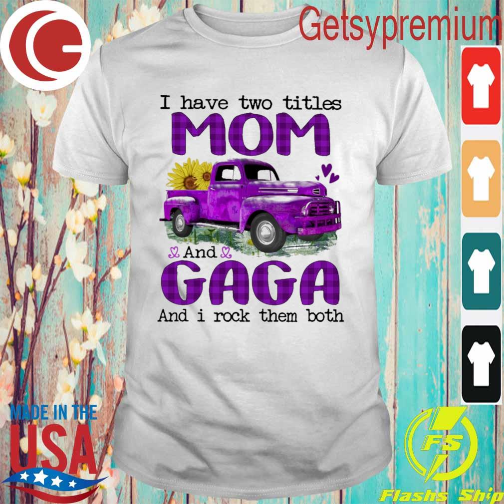 Truck Purple I have two titles Mom and Gaga and I rock them both shirt