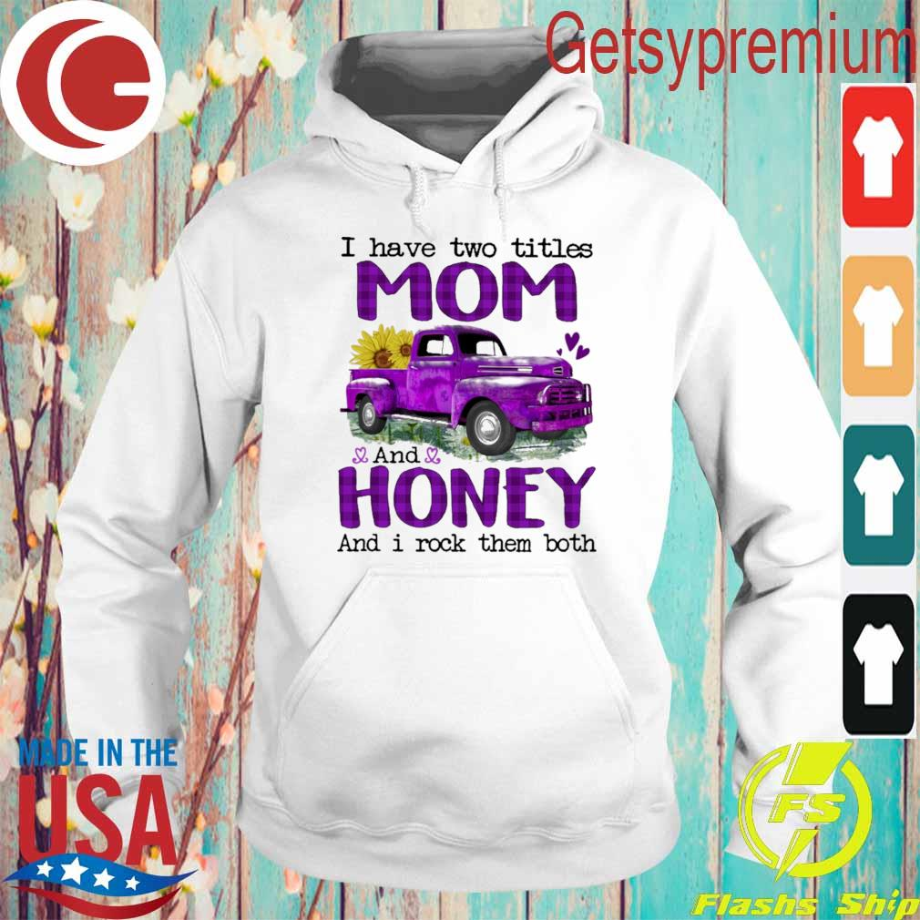 Truck Purple I have two titles Mom and Honey and I rock them both s Hoodie
