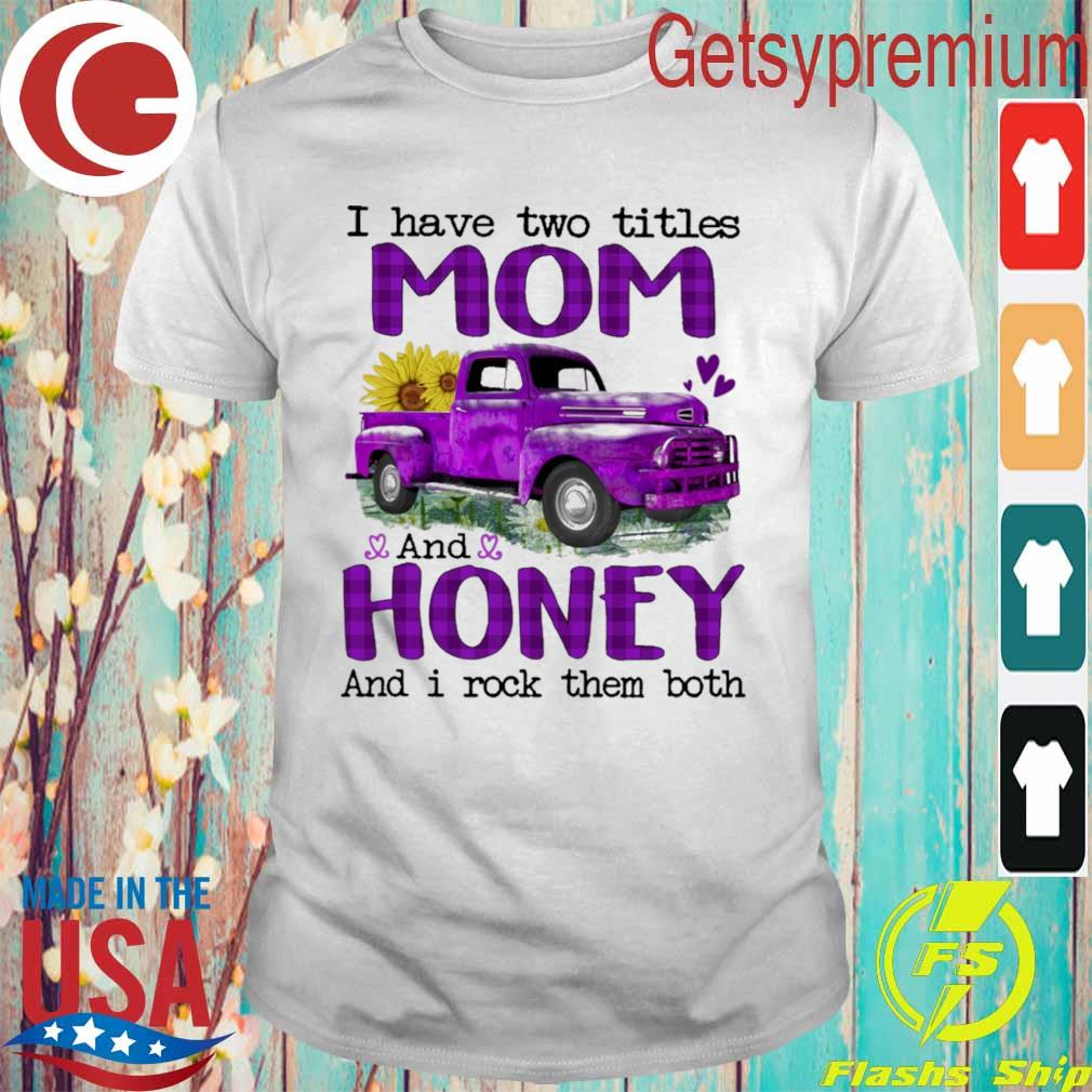 Truck Purple I have two titles Mom and Honey and I rock them both shirt