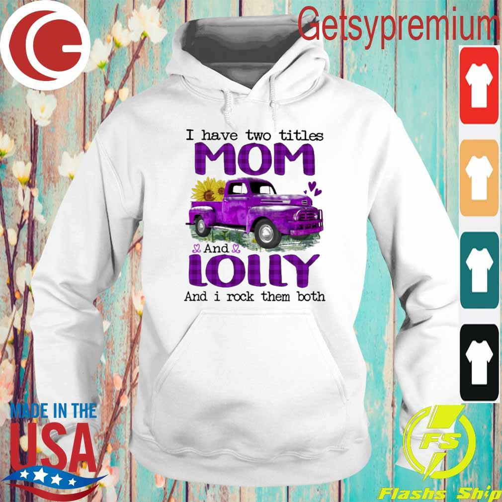 Truck Purple I have two titles Mom and Lolly and I rock them both s Hoodie