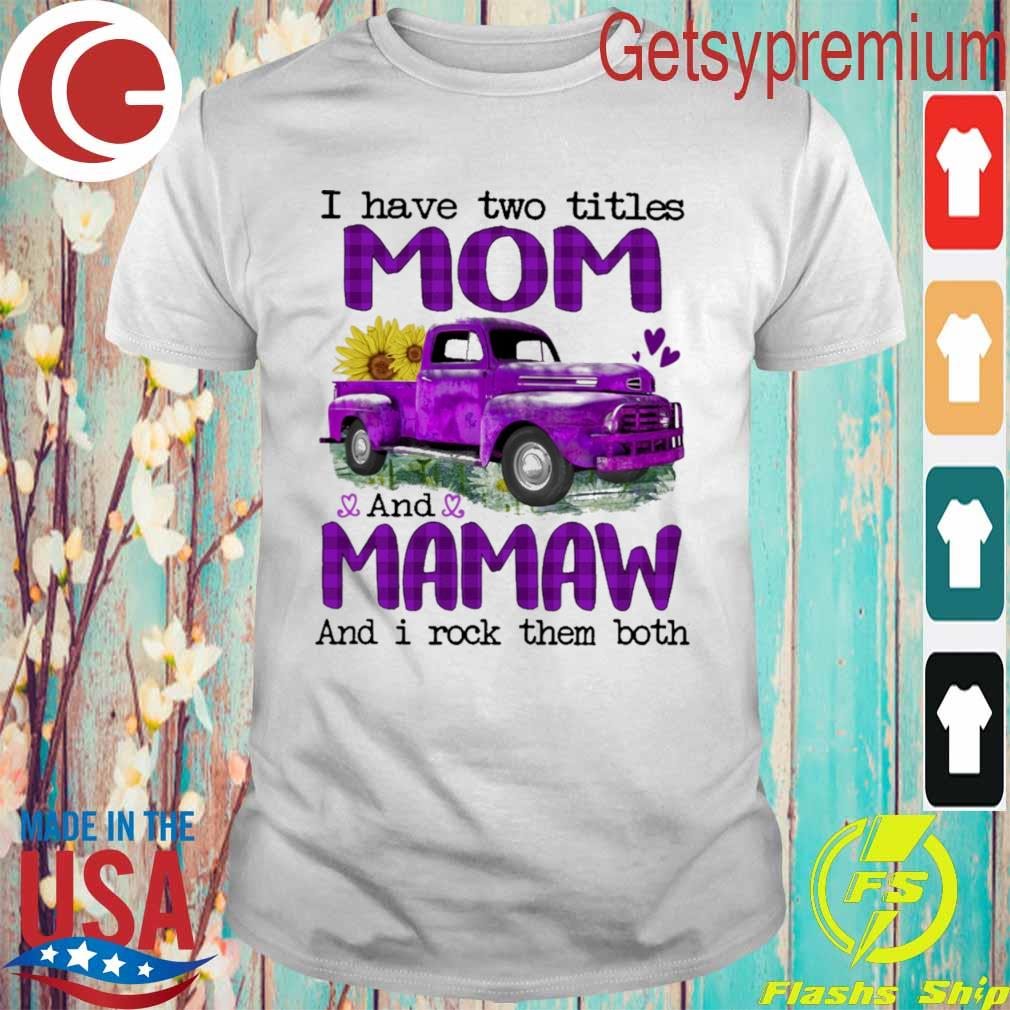 Truck Purple I have two titles Mom and Mamaw and I rock them both shirt