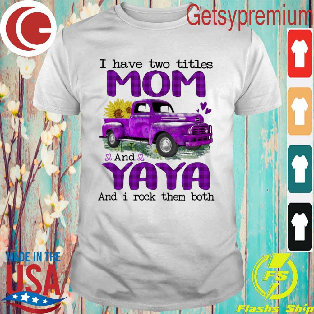 Truck Purple I have two titles Mom and Yaya and I rock them both shirt