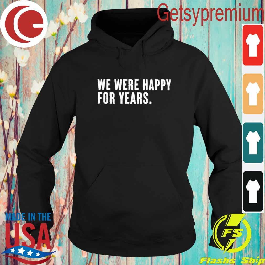 We were happy for years s Hoodie