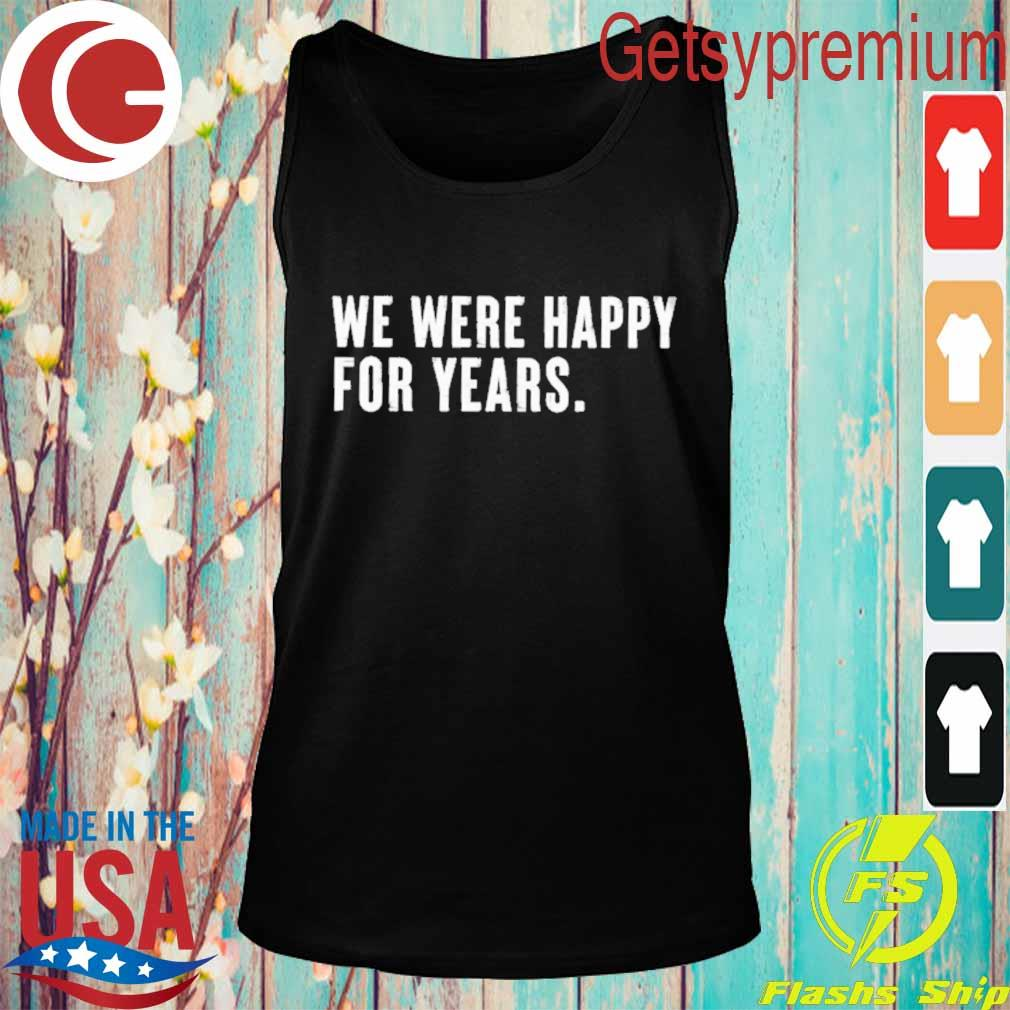 We were happy for years s Tank top