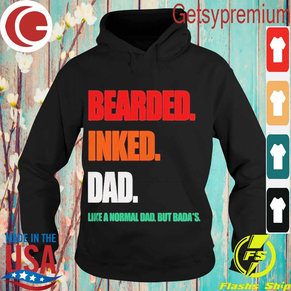 Bearded Inked Dad Like A Normal Dad But Badass Shirt Hoodie