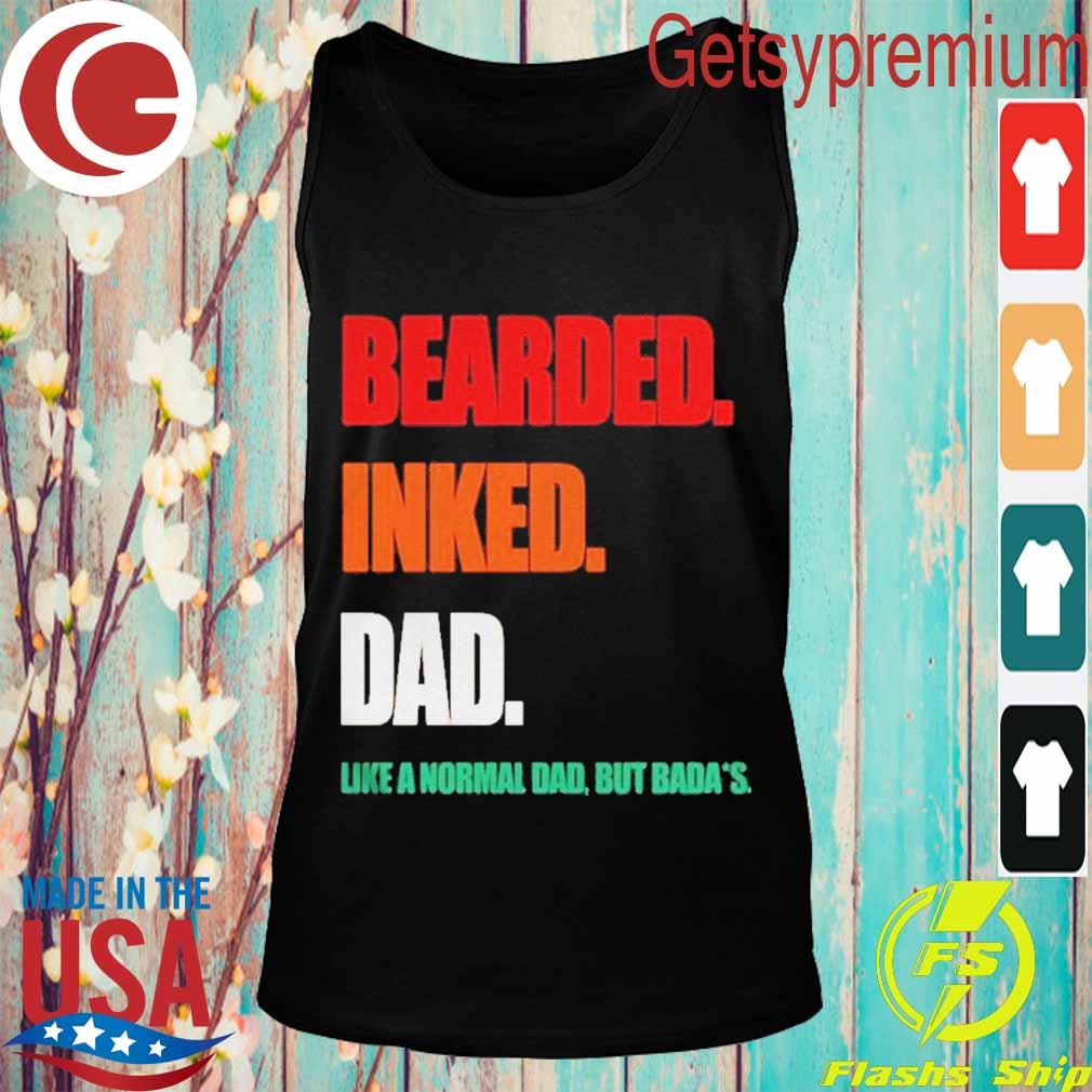 Bearded Inked Dad Like A Normal Dad But Badass Shirt Tank top