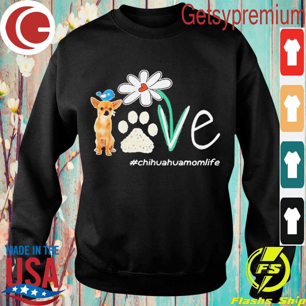Chihuahua Mom Life Paw Flower Shirt Sweatshirt