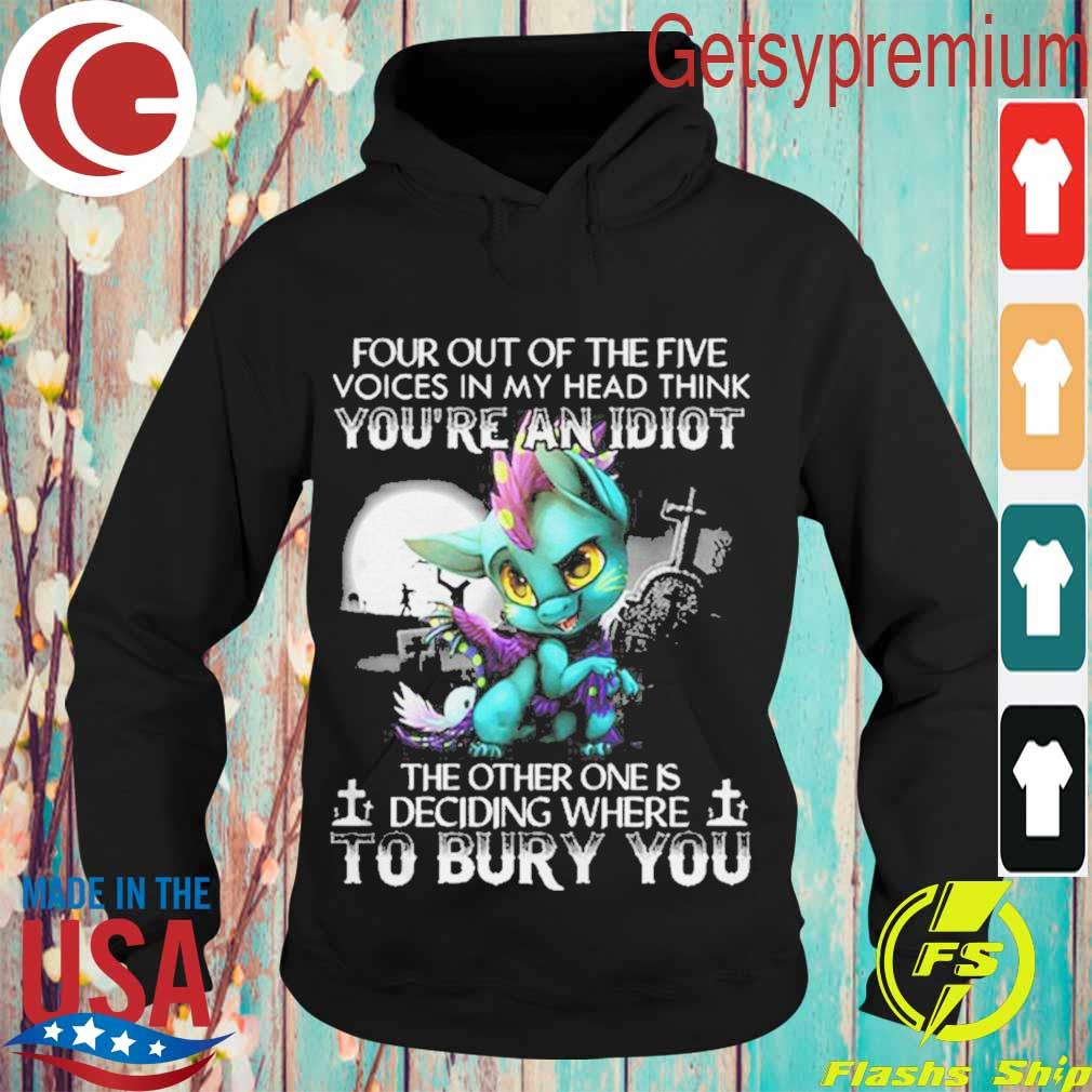 Dragon Four Out Of The Five Voices In My Head Think Youre An Idiot Shirt Hoodie