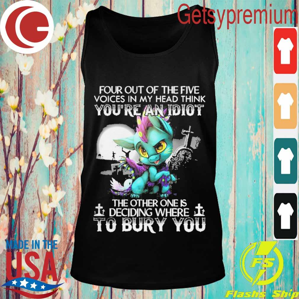 Dragon Four Out Of The Five Voices In My Head Think Youre An Idiot Shirt Tank top