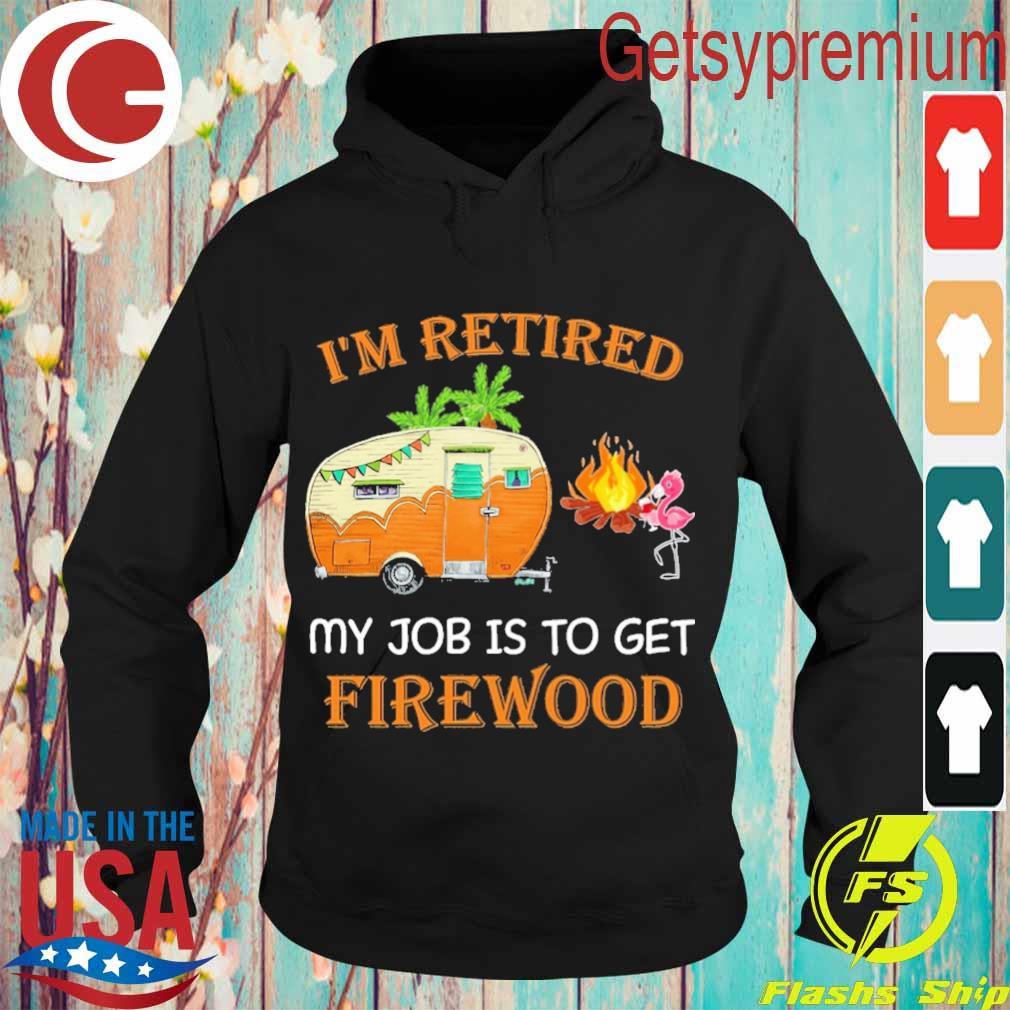 Flamingo I'm Retired My Job is to get Firewood s Hoodie