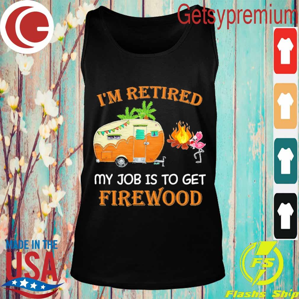 Flamingo I'm Retired My Job is to get Firewood s Tank top