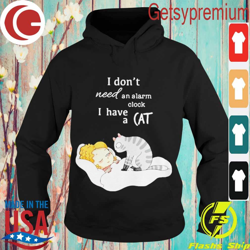 I Dont Need An Alarm Clock I Have A Cat Shirt Hoodie