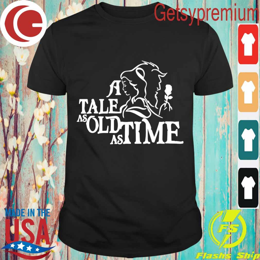 A tale as old as time shirt