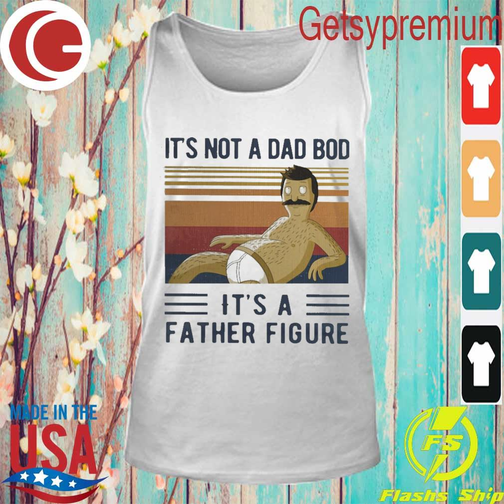 Bob Belcher It's not a dad bod it's a father figure vintage s Tank Top