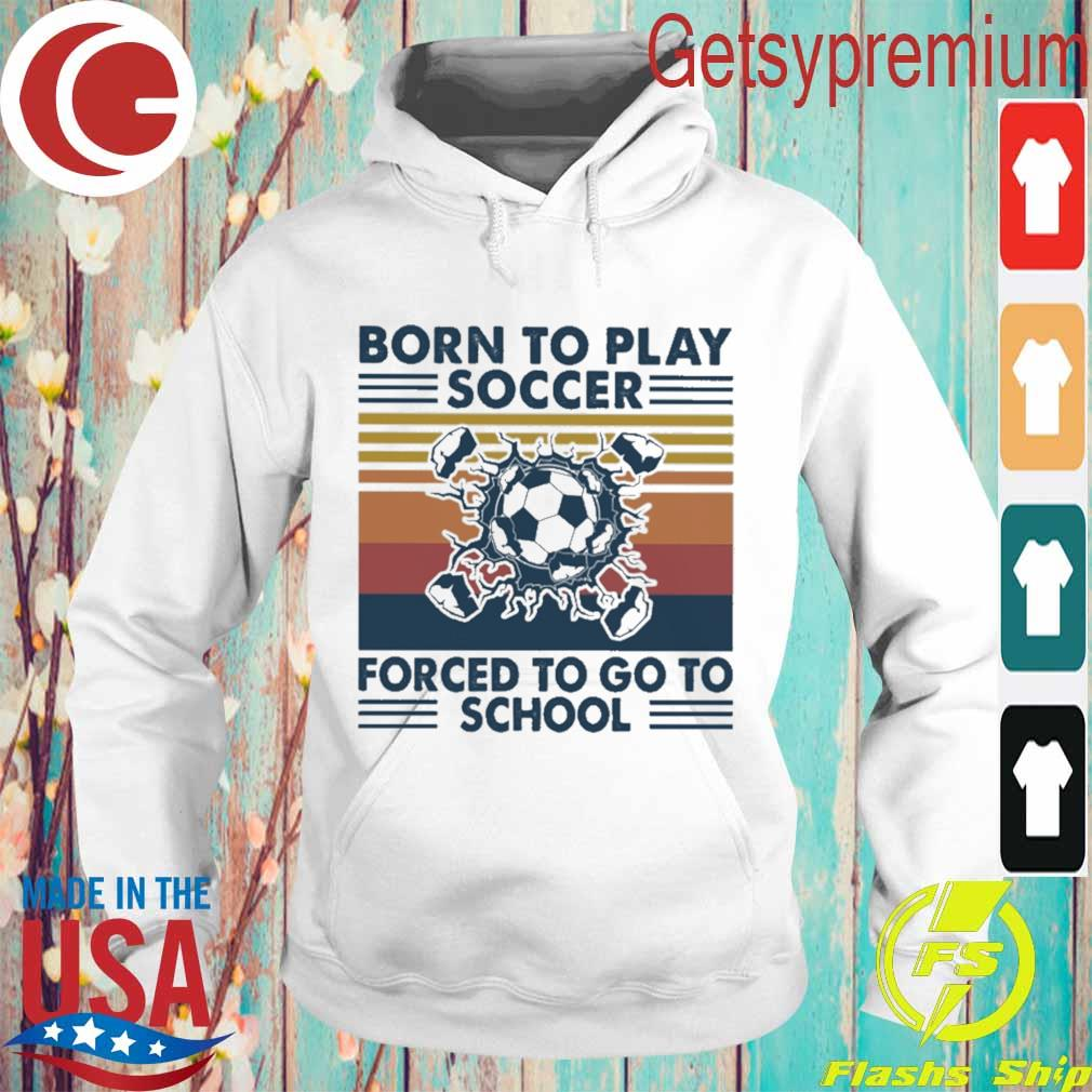 Born to play soccer forced to go to school vintage s Hoodie