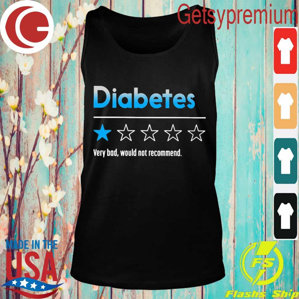 Diabetes very bad would not recommend 2020 s Tank top