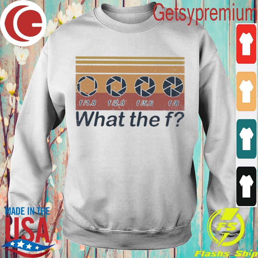 F 1.8 f 2.8 f 5.6 f 8 what the f vintage s Sweatshirt