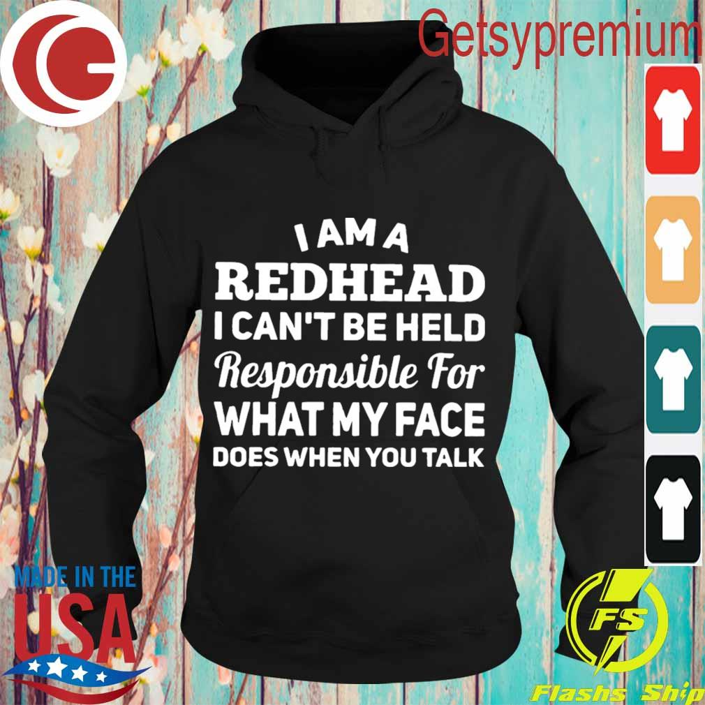 I am a redhead i can't be held responsible for what my face does when you talk s Hoodie