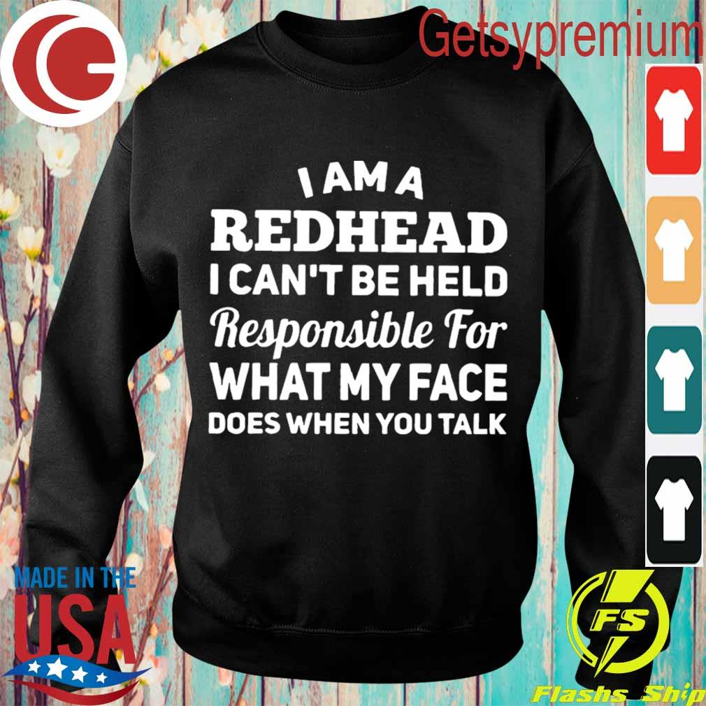 I am a redhead i can't be held responsible for what my face does when you talk s Sweatshirt