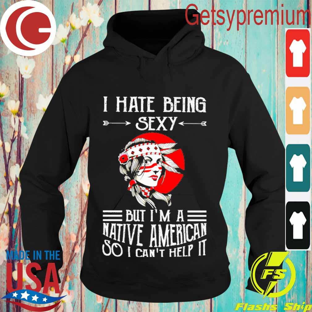 I hate being sexy but i'm a native american so i can't help it moon s Hoodie