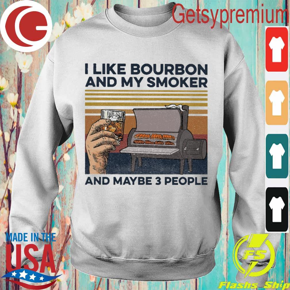 I like bourbon and My smoker and maybe 3 people vintage s Sweatshirt