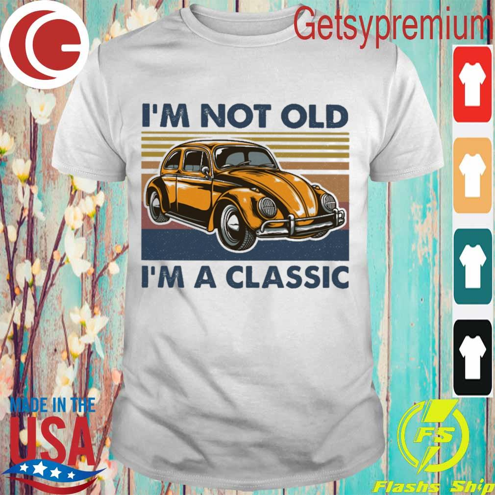 I'm not old i'm a classic Oto vintage shirt
