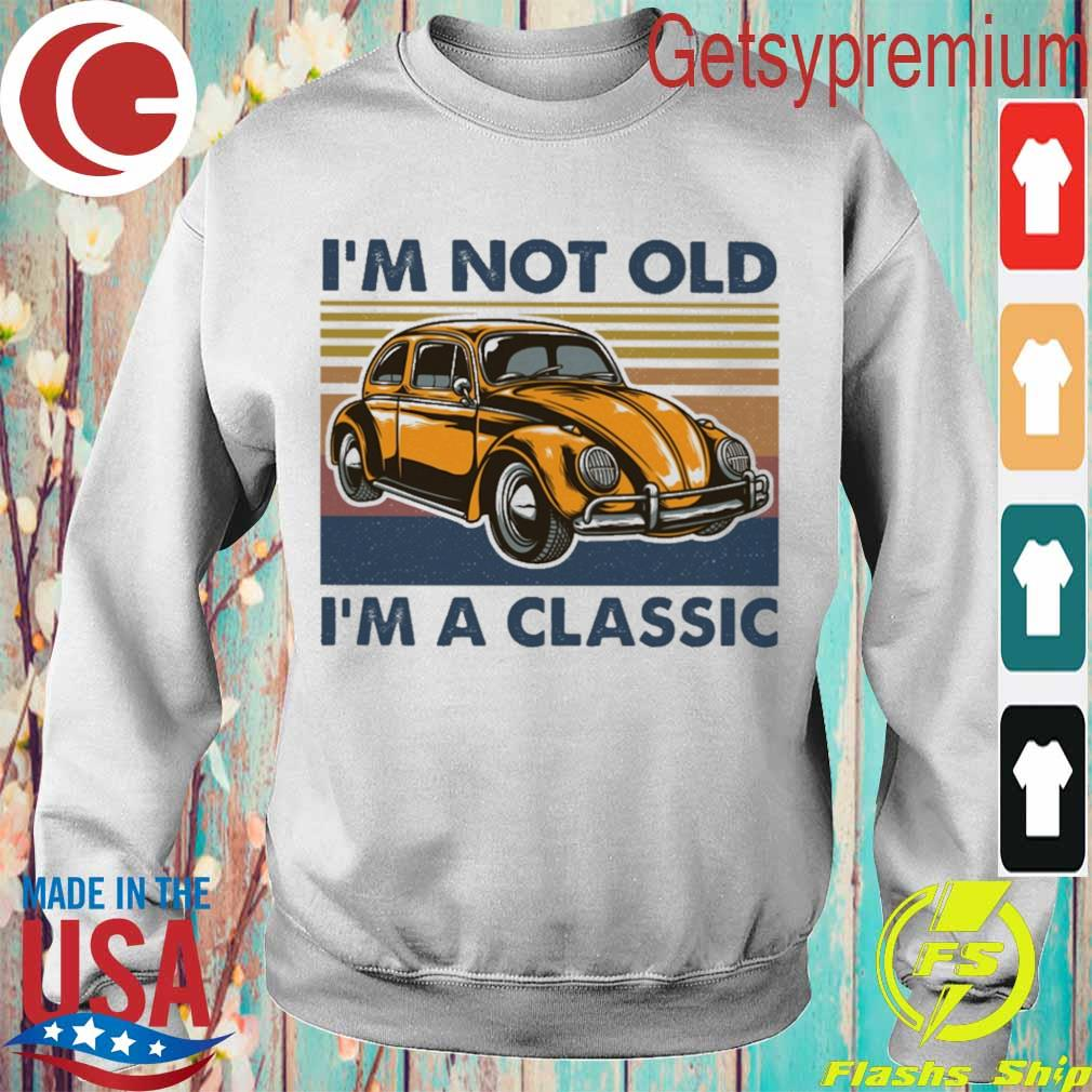 I'm not old i'm a classic Oto vintage s Sweatshirt