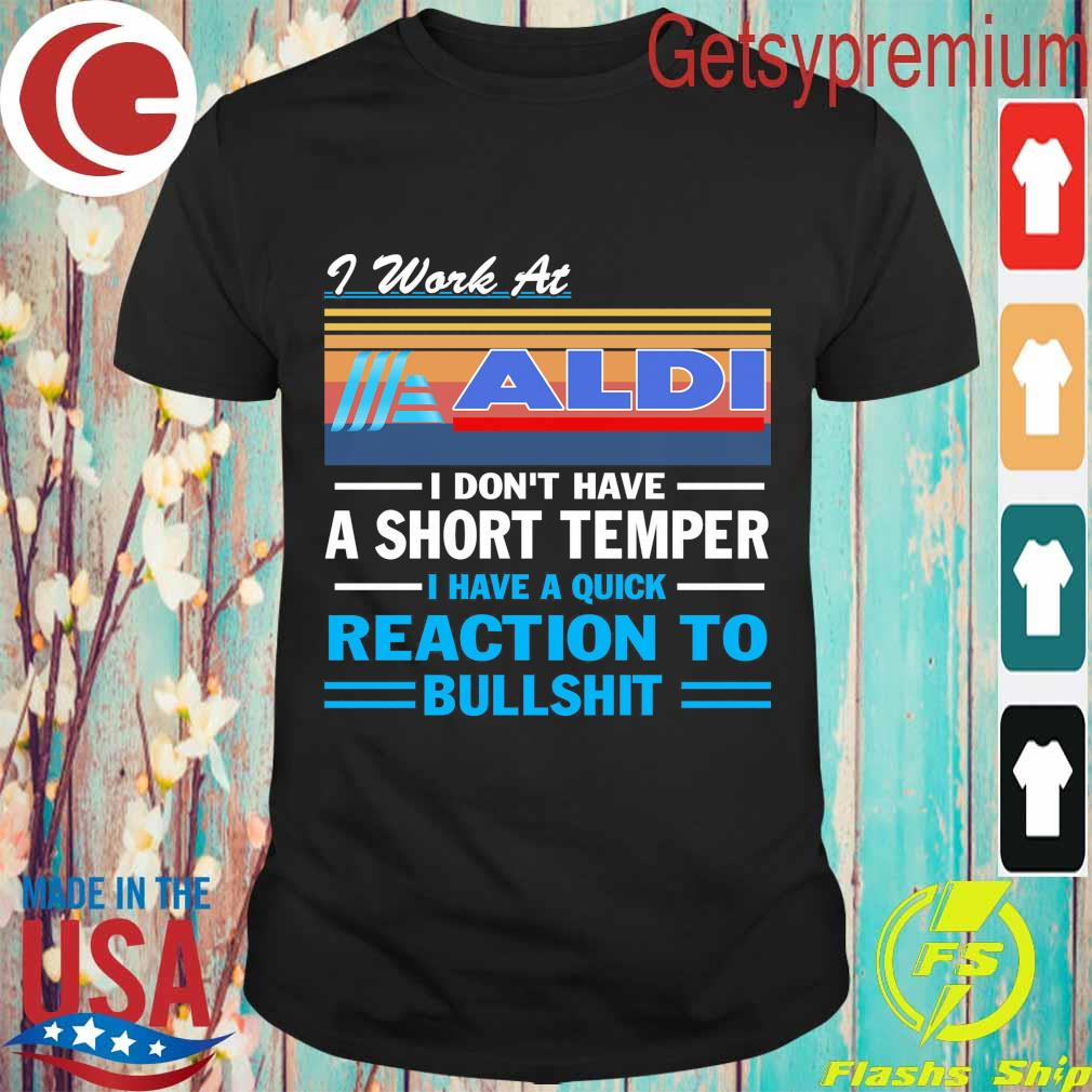 I work at ALDI i don't have a short temper i have a quick reaction to bullshit vintage shirt