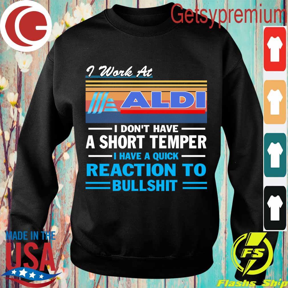 I work at ALDI i don't have a short temper i have a quick reaction to bullshit vintage s Sweatshirt