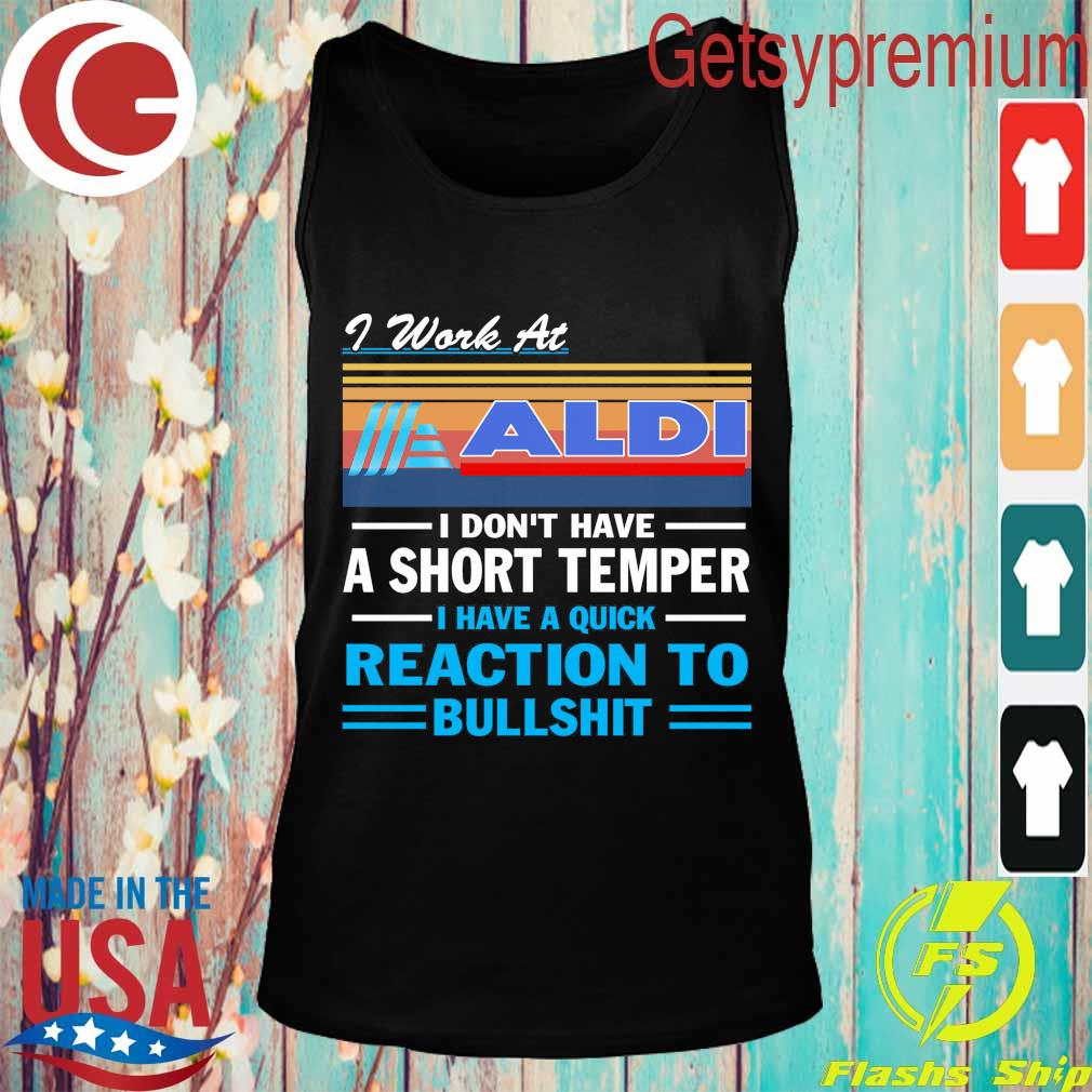 I work at ALDI i don't have a short temper i have a quick reaction to bullshit vintage s Tank top
