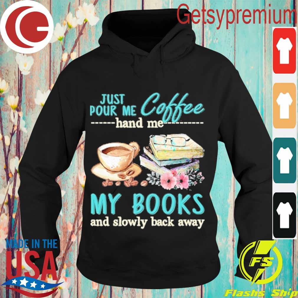 Just Pour me coffee hand me My Books and slowly back away s Hoodie
