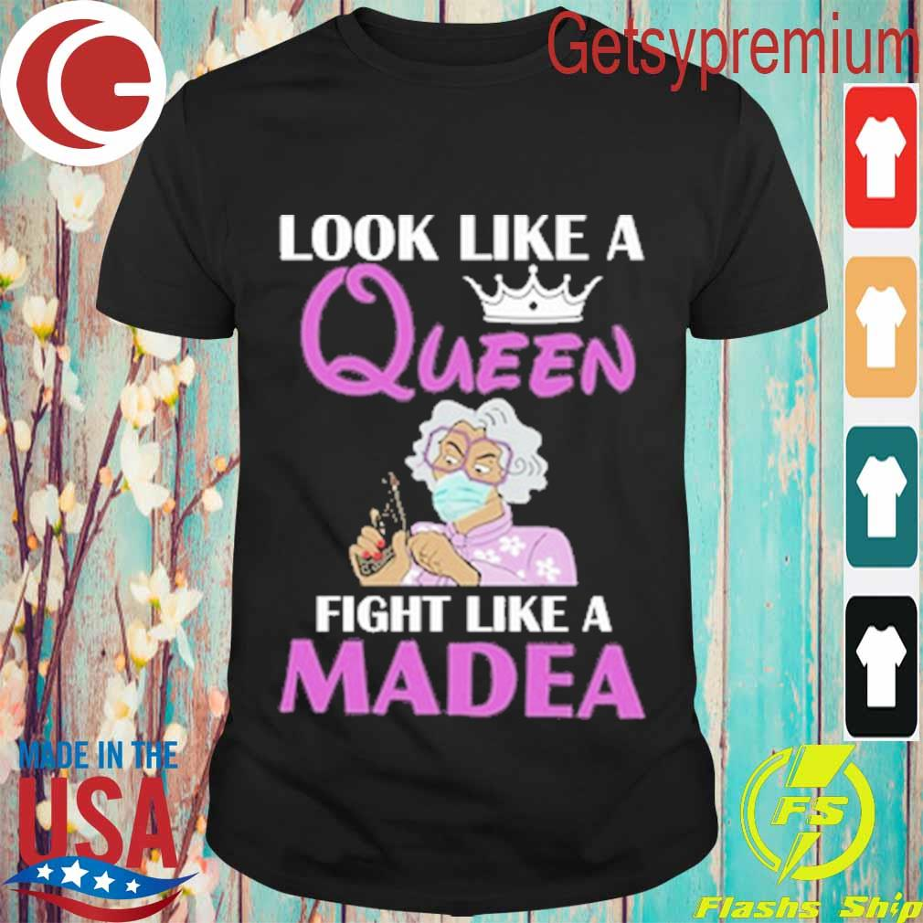 Look like a Queen fight like a Madea shirt